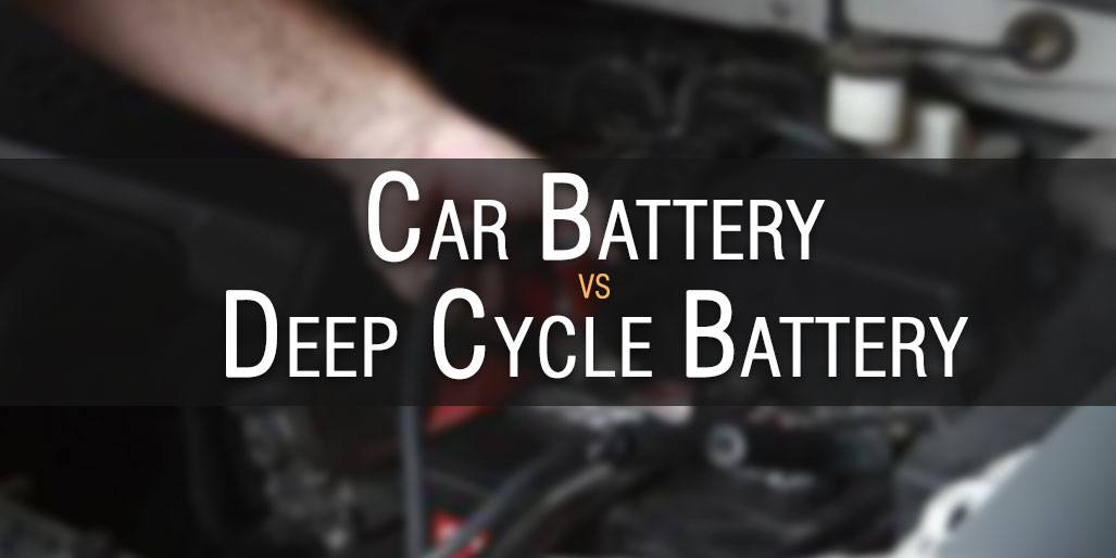 Difference Between Car Battery vs Deep Cycle and Lead Acid Batteries
