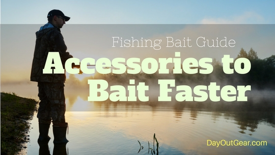 Fishing Bait Guide Best Accessories to Bait Faster