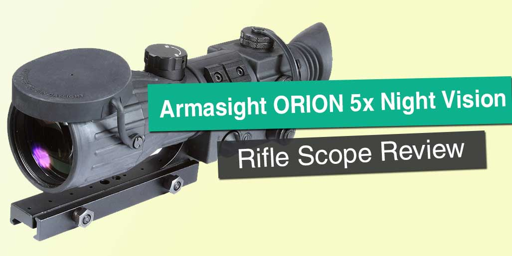 Armasight ORION 5x Night Vision Rifle Scope Review